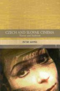 Peter Hames - Czech and Slovak Cinema: Theme and Tradition