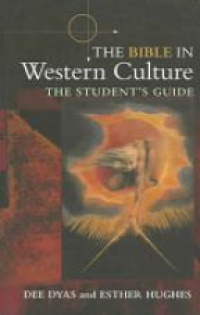Dee Dyas,Esther Hughes - The Bible in Western Culture: The Student's Guide