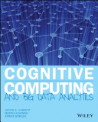 Judith Hurwitz,Marcia Kaufman,Adrian Bowles - Cognitive Computing and Big Data Analytics