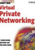 Virtual Private Networking: A Construction, Operation and Utilization Guide