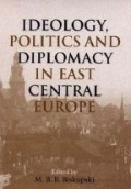 Ideology Politcs and Diplomacy in East Central Europe