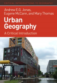 Andrew E. G. Jonas,Eugene McCann,Mary Thomas - Urban Geography: A Critical Introduction