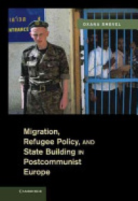 Shevel O. - Migration, Refugee Policy, and State Building in Postcommunist Europe