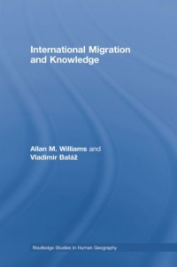 Allan Williams,Vladimir Baláž - International Migration and Knowledge