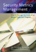 Security Metrics Management How to Manage the Costs of An Assets Protection Program